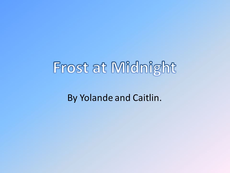 The Frost performs its secret ministry, Unhelped by an wind.