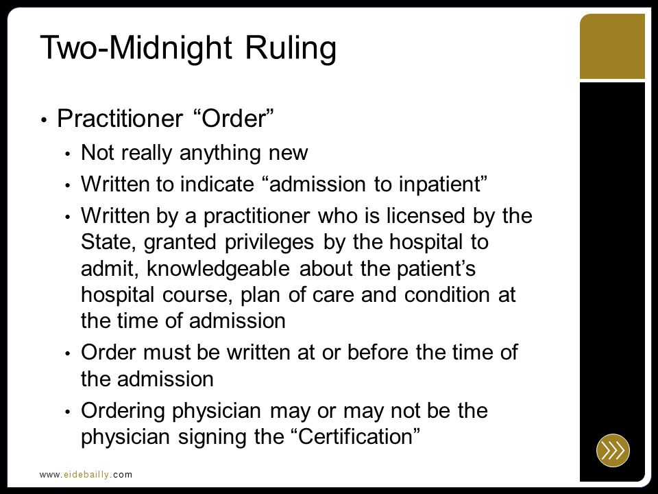 www.eidebailly.com Two-Midnight Ruling Physician Certification —evidence the services were reasonable and necessary The most troublesome requirement Must be completed, signed, dated and documented in the medical record prior to discharge For CAHs, is required no later than 1 day prior to the submission of the claim for payment