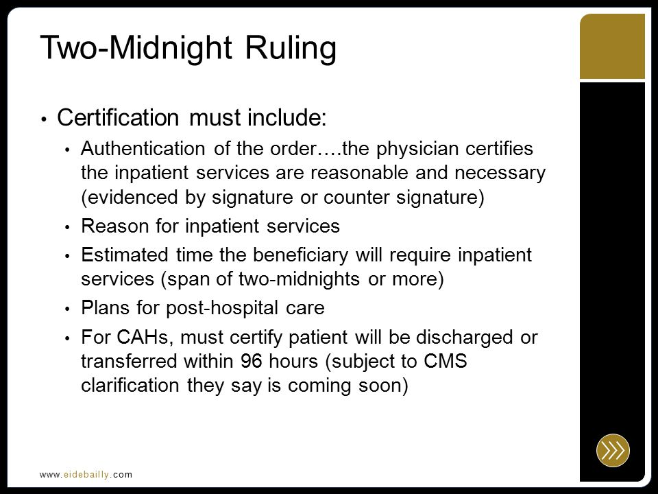 www.eidebailly.com Part B Re-billing MLN Matters Number SE1333 For admissions on or after October 1, 2013 Will allow payment for all hospital services that were furnished and would have been reasonable and necessary if the beneficiary had been treated as an outpatient, rather than an inpatient, except for those services that specifically require an outpatient status such as outpatient visits, emergency department visits, and observation services, that are, by definition, provided to hospital outpatients and not inpatients