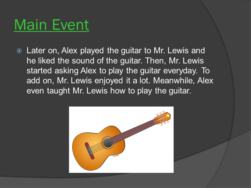 Main Event  Later on, Alex played the guitar to Mr.