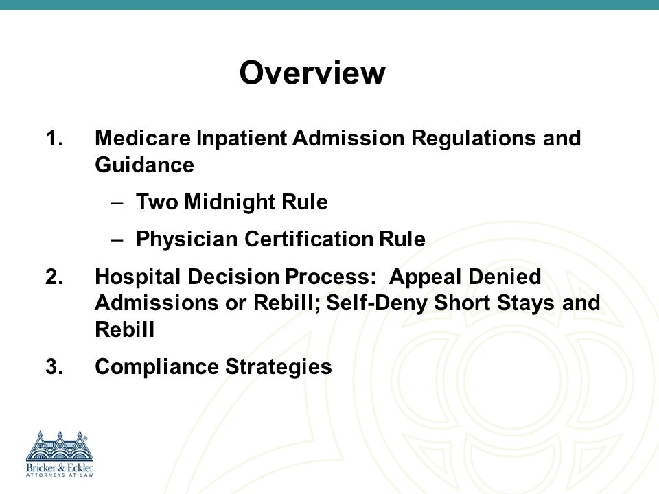 Background - Medicare Law and Guidance Medicare Benefits Policy Manual, Chapter 1, Section 10 – Definition of Inpatient An Inpatient is a person who has been admitted to a hospital for bed occupancy for purposes of receiving inpatient hospital services.