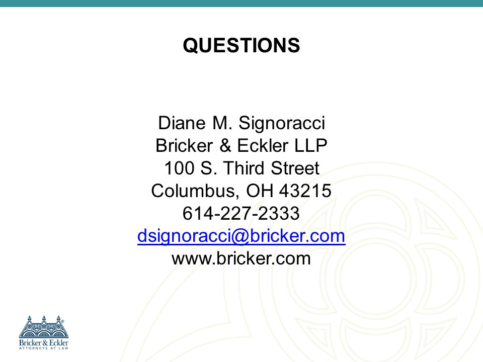 QUESTIONS Diane M. Signoracci Bricker & Eckler LLP 100 S. Third Street Columbus, OH 43215 614-227-2333 dsignoracci@bricker.com www.bricker.com dsignor