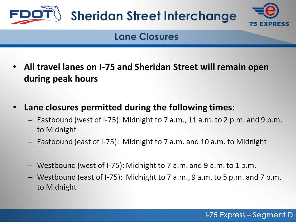 All travel lanes on I-75 and Sheridan Street will remain open during peak hours Lane closures permitted during the following times: – Eastbound (west