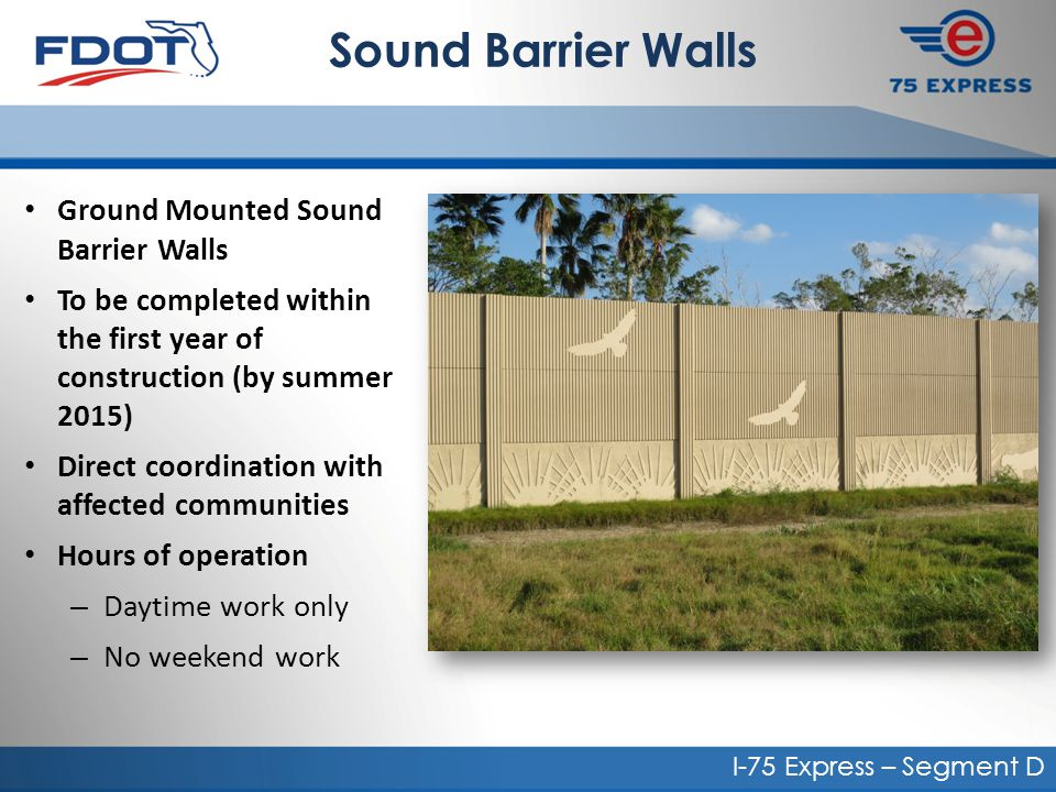 Sound Barrier Walls Ground Mounted Sound Barrier Walls To be completed within the first year of construction (by summer 2015) Direct coordination with