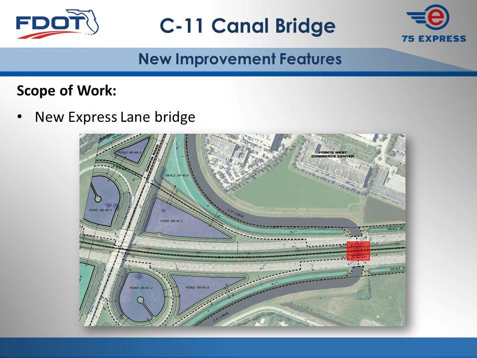 C-11 Canal Bridge New Improvement Features Scope of Work: New Express Lane bridge