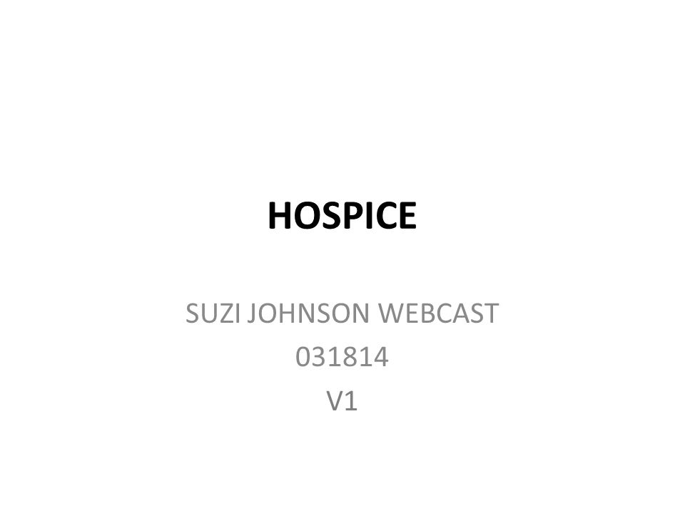 HOSPICE SUZI JOHNSON WEBCAST 031814 V1