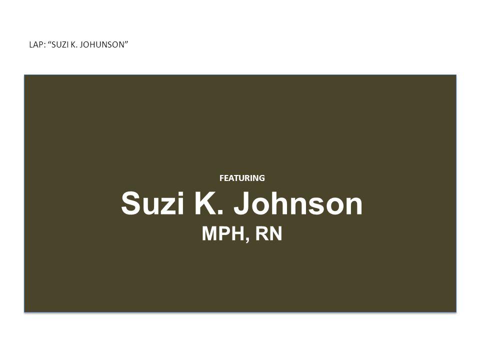 "LAP: ""SUZI K. JOHUNSON"" FEATURING Suzi K. Johnson MPH, RN"
