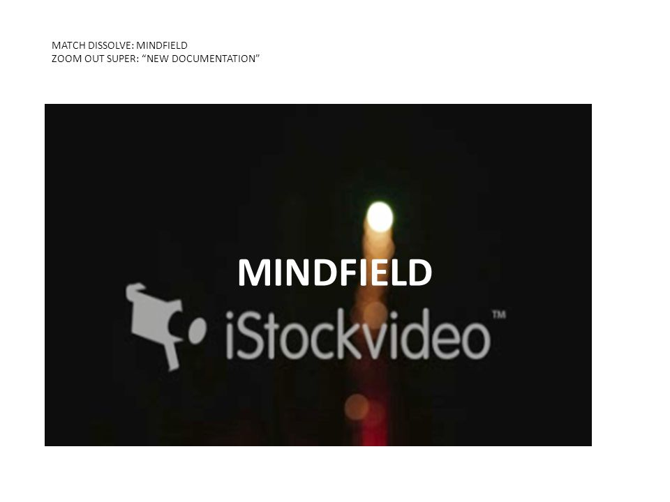 MATCH DISSOLVE: MINDFIELD ZOOM OUT SUPER: NEW DOCUMENTATION KNOW THE DIFFERENCE 2-MIDNIGHT RULE MINDFIELD