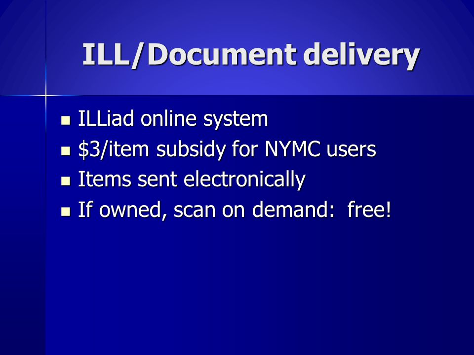 ILL/Document delivery ILL/Document delivery ILLiad online system ILLiad online system $3/item subsidy for NYMC users $3/item subsidy for NYMC users Items sent electronically Items sent electronically If owned, scan on demand: free.