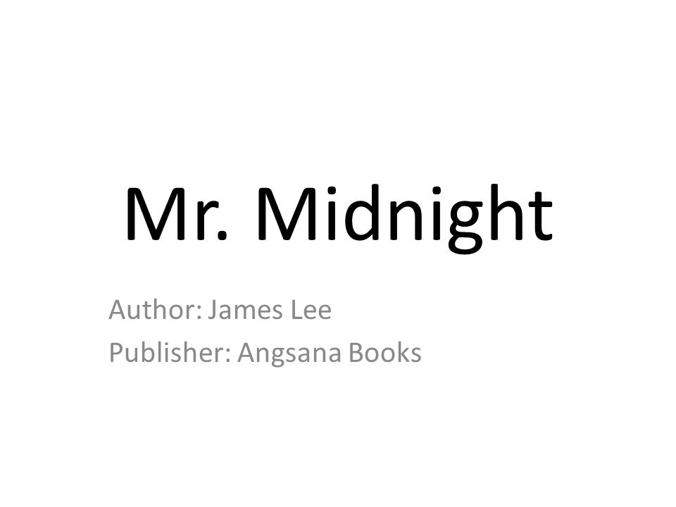 Mr. Midnight Author: James Lee Publisher: Angsana Books