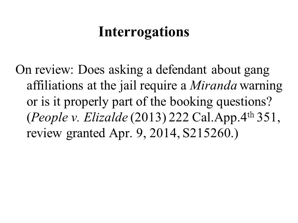 Interrogations On review: Does asking a defendant about gang affiliations at the jail require a Miranda warning or is it properly part of the booking questions.