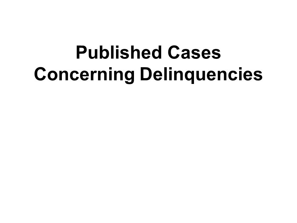 Published Cases Concerning Delinquencies