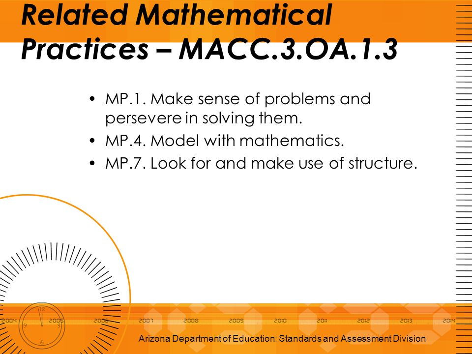 Related Mathematical Practices – MACC.3.OA.1.3 MP.1. Make sense of problems and persevere in solving them. MP.4. Model with mathematics. MP.7. Look fo