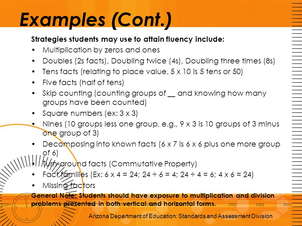 Examples (Cont.) Strategies students may use to attain fluency include: Multiplication by zeros and ones Doubles (2s facts), Doubling twice (4s), Doub