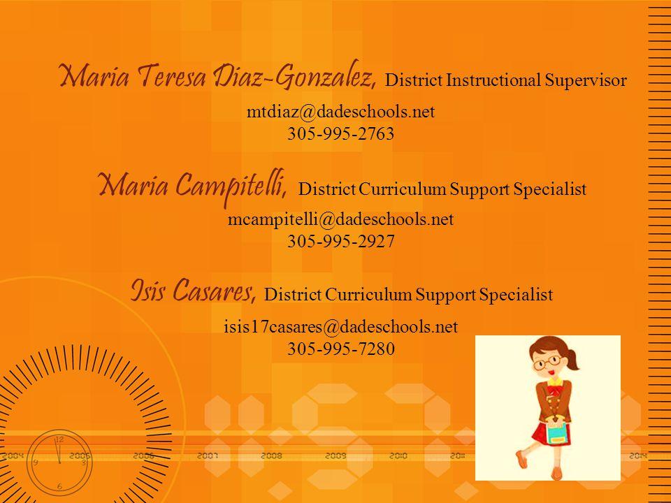 Maria Teresa Diaz-Gonzalez, District Instructional Supervisor mtdiaz@dadeschools.net 305-995-2763 Maria Campitelli, District Curriculum Support Specia