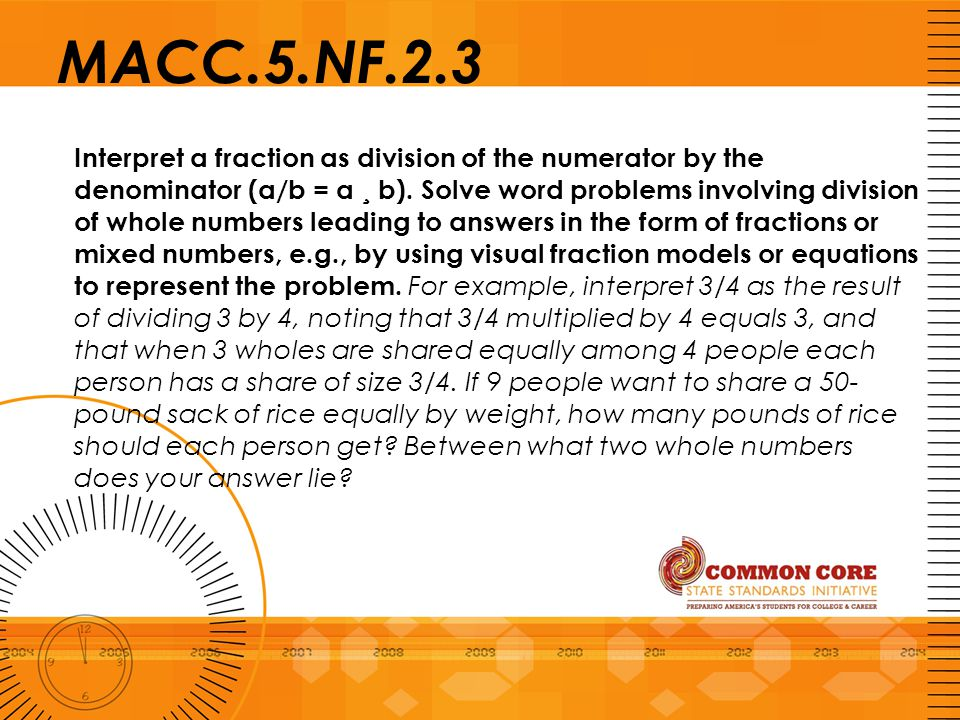 MACC.5.NF.2.3 Interpret a fraction as division of the numerator by the denominator (a/b = a ¸ b). Solve word problems involving division of whole numb