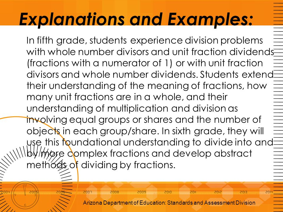 Explanations and Examples: In fifth grade, students experience division problems with whole number divisors and unit fraction dividends (fractions wit
