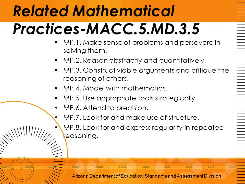 Related Mathematical Practices-MACC.5.MD.3.5 Arizona Department of Education: Standards and Assessment Division MP.1. Make sense of problems and perse