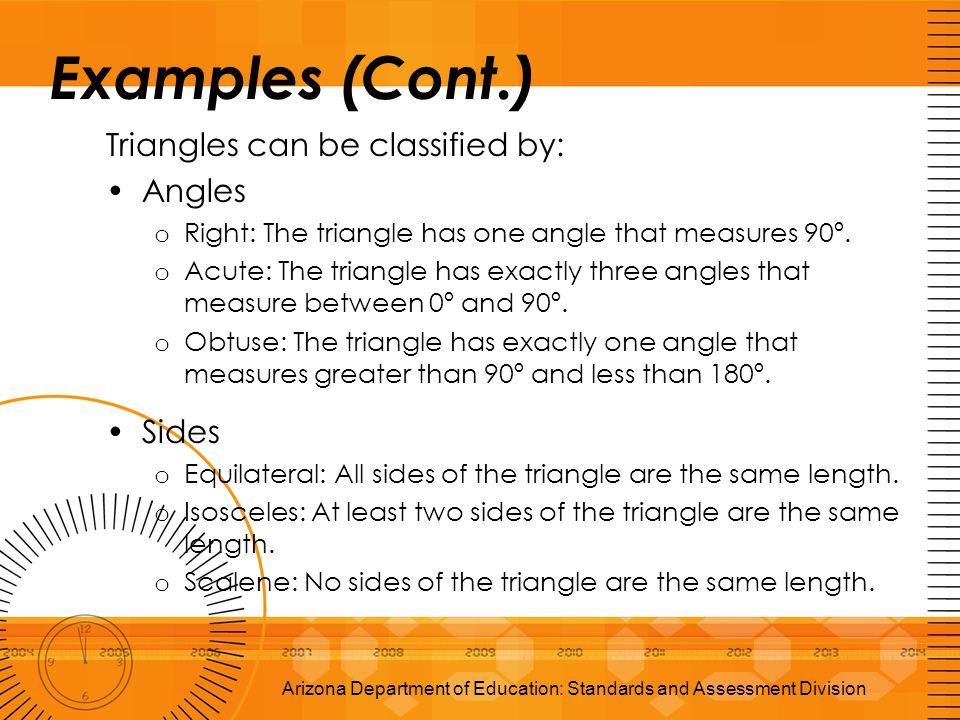 Examples (Cont.) Triangles can be classified by: Angles o Right: The triangle has one angle that measures 90º. o Acute: The triangle has exactly three