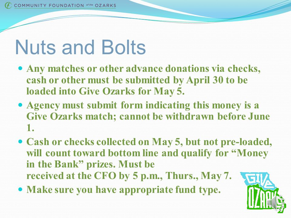 Nuts and Bolts Any matches or other advance donations via checks, cash or other must be submitted by April 30 to be loaded into Give Ozarks for May 5.