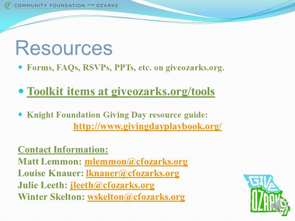 Resources Forms, FAQs, RSVPs, PPTs, etc.on giveozarks.org.