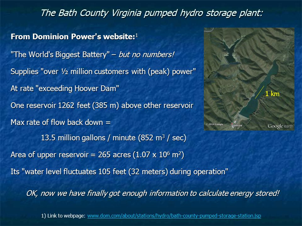 The Bath County Virginia pumped hydro storage plant: From Dominion Power's website: 1