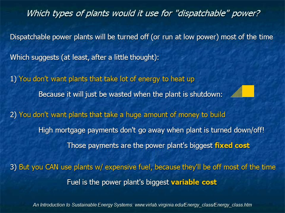 An Introduction to Sustainable Energy Systems: www.virlab.virginia.edu/Energy_class/Energy_class.htm Which types of plants would it use for