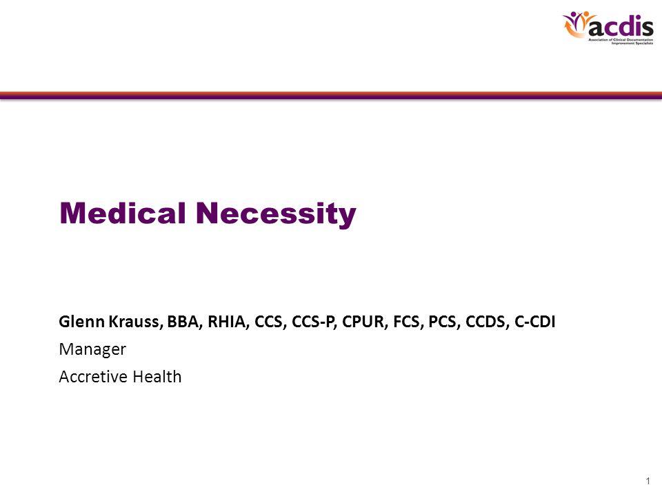 1 Medical Necessity Glenn Krauss, BBA, RHIA, CCS, CCS-P, CPUR, FCS, PCS, CCDS, C-CDI Manager Accretive Health