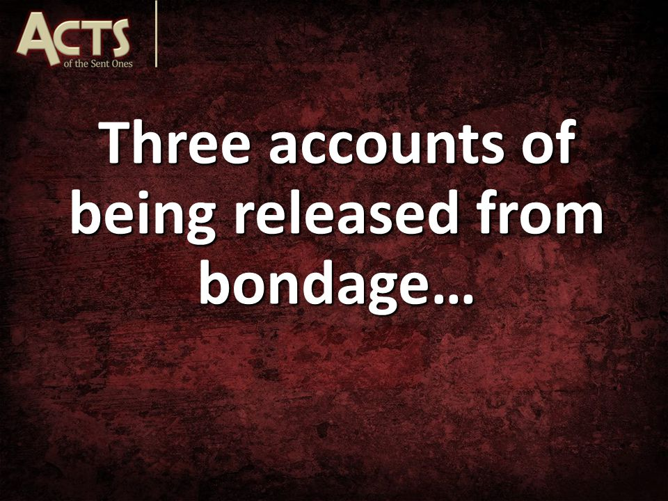 Three accounts of being released from bondage…