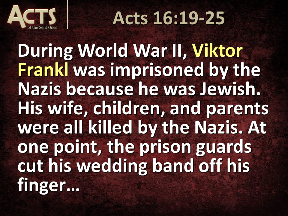During World War II, Viktor Frankl was imprisoned by the Nazis because he was Jewish.