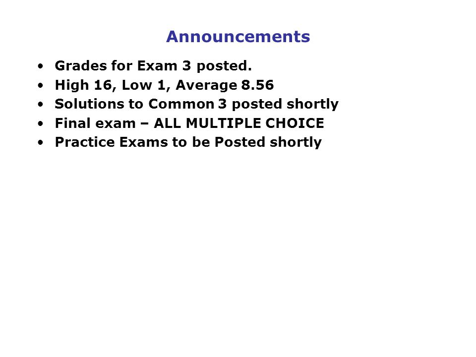 Announcements Grades for Exam 3 posted.