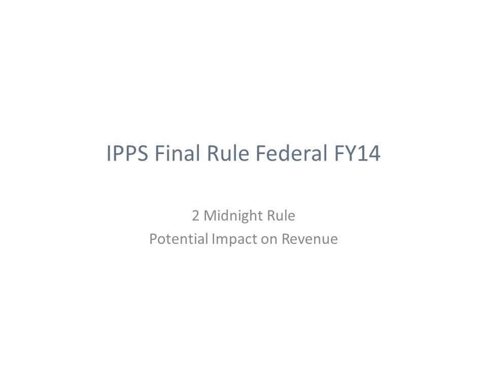 IPPS Final Rule Federal FY14 2 Midnight Rule Potential Impact on Revenue