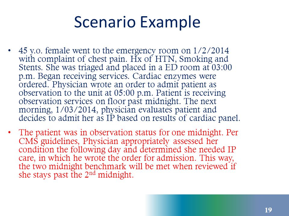 Scenario Example 45 y.o. female went to the emergency room on 1/2/2014 with complaint of chest pain. Hx of HTN, Smoking and Stents. She was triaged an