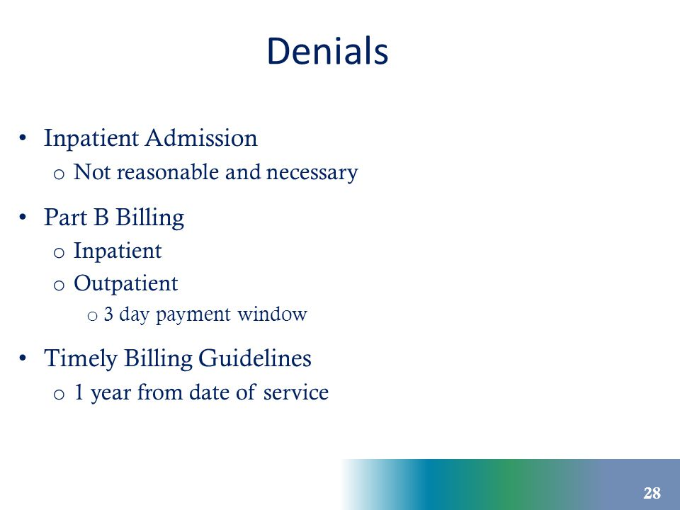 Denials Inpatient Admission o Not reasonable and necessary Part B Billing o Inpatient o Outpatient o 3 day payment window Timely Billing Guidelines o