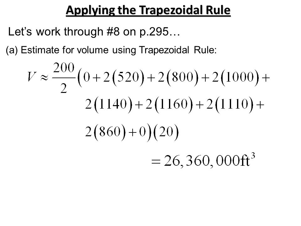 Applying the Trapezoidal Rule Let's work through #8 on p.295… (a) Estimate for volume using Trapezoidal Rule: