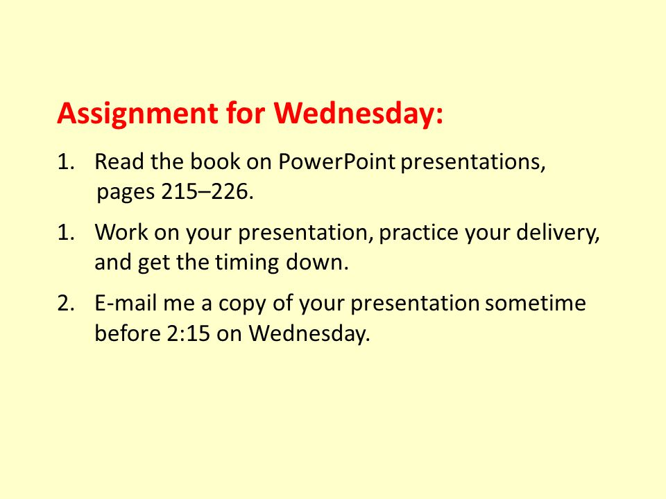 Assignment for Wednesday: 1.Read the book on PowerPoint presentations, pages 215–226.