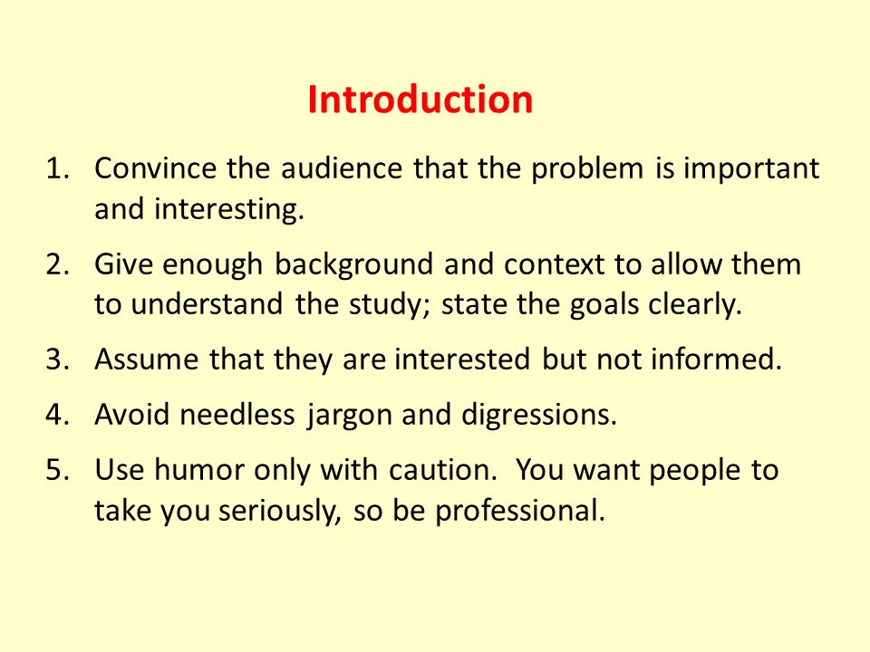 Introduction 1.Convince the audience that the problem is important and interesting.