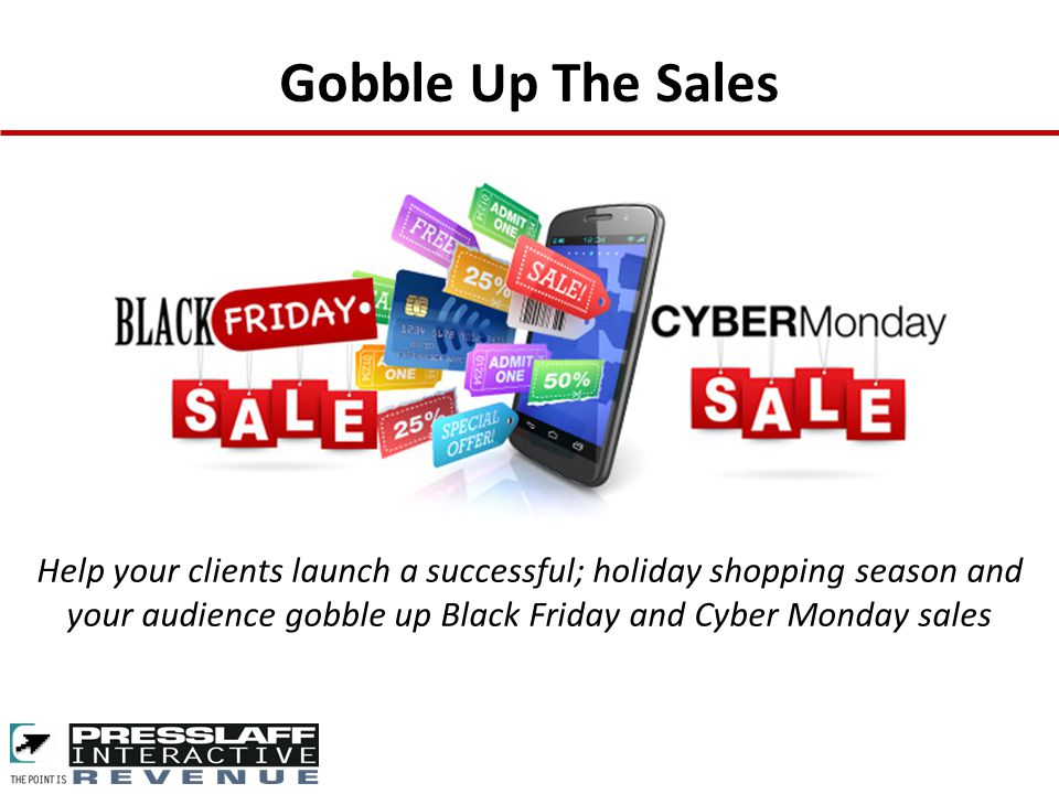 Gobble Up The Sales Help your clients launch a successful; holiday shopping season and your audience gobble up Black Friday and Cyber Monday sales