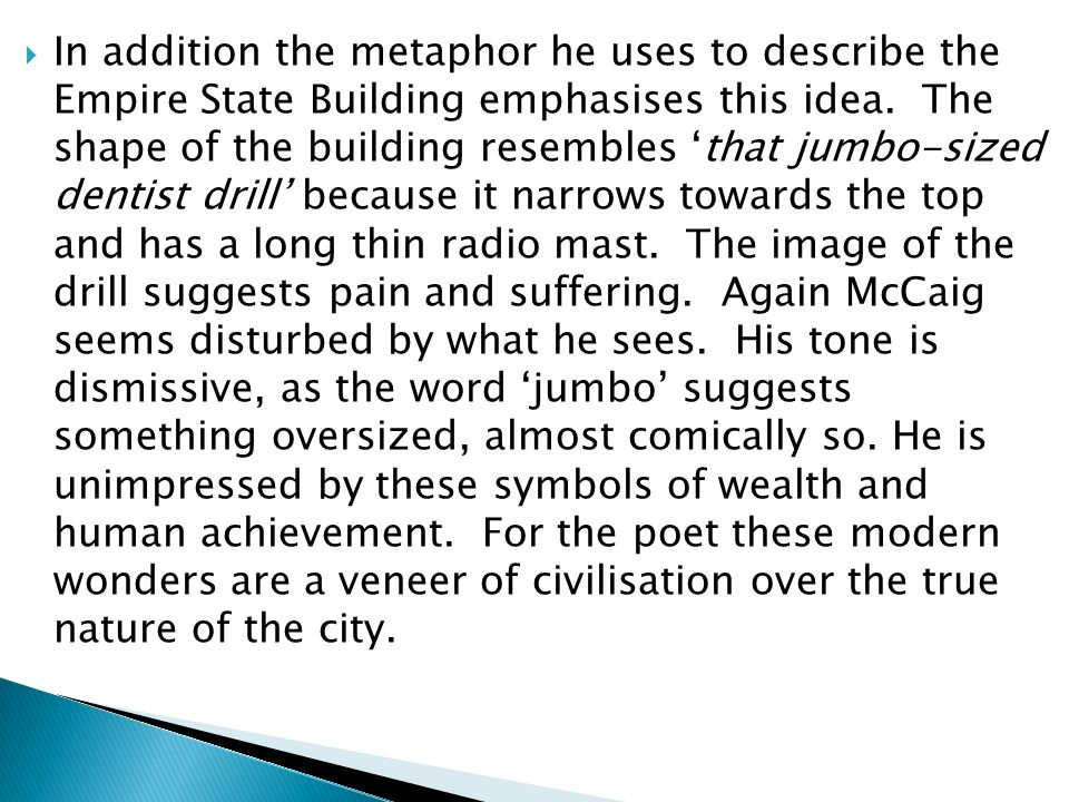  In addition the metaphor he uses to describe the Empire State Building emphasises this idea. The shape of the building resembles 'that jumbo-sized d