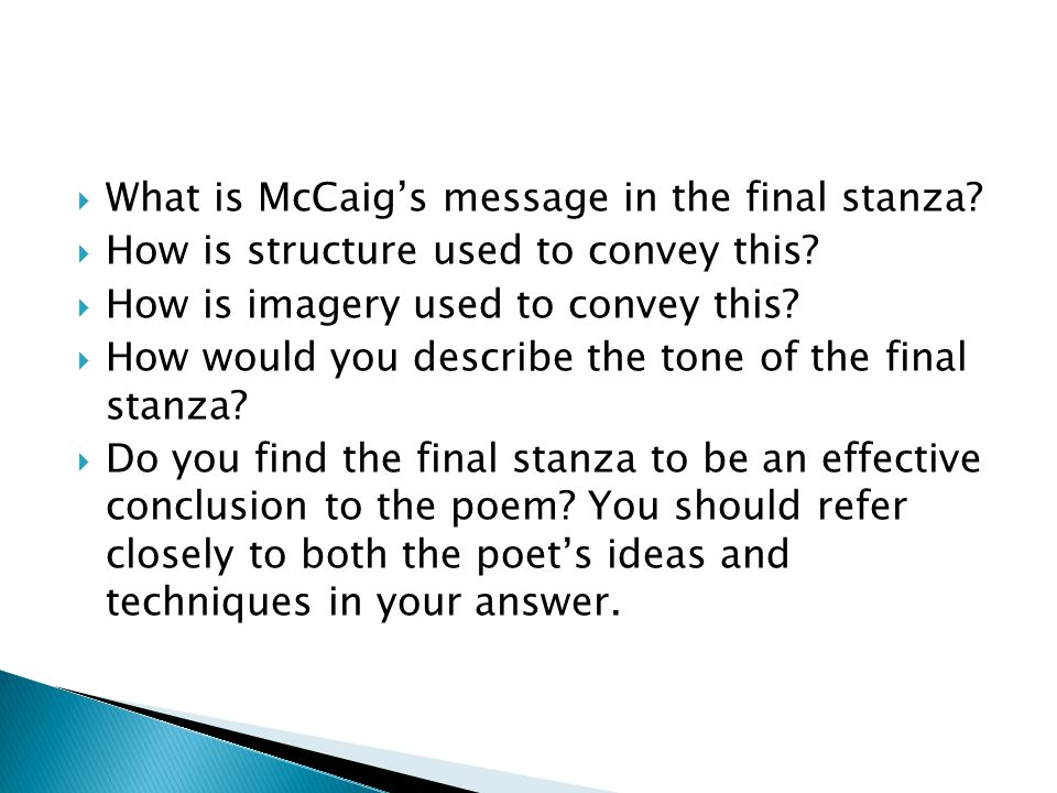  What is McCaig's message in the final stanza?  How is structure used to convey this?  How is imagery used to convey this?  How would you describe
