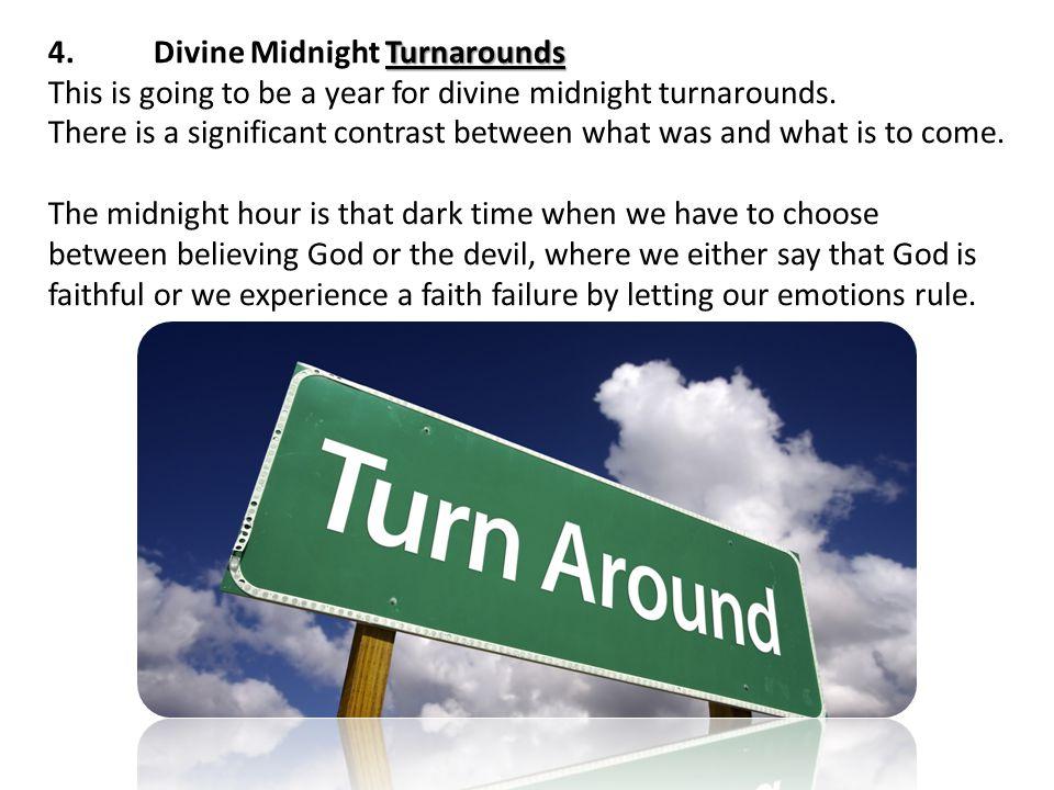 Turnarounds 4.Divine Midnight Turnarounds This is going to be a year for divine midnight turnarounds.