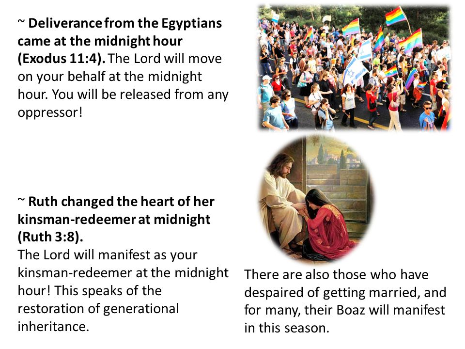 ~ Deliverance from the Egyptians came at the midnight hour (Exodus 11:4).
