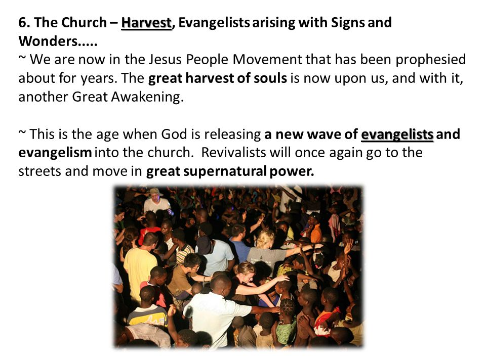 Harvest 6. The Church – Harvest, Evangelists arising with Signs and Wonders.....