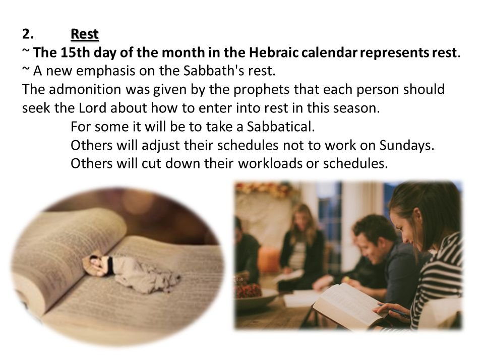 Rest 2.Rest ~ The 15th day of the month in the Hebraic calendar represents rest.