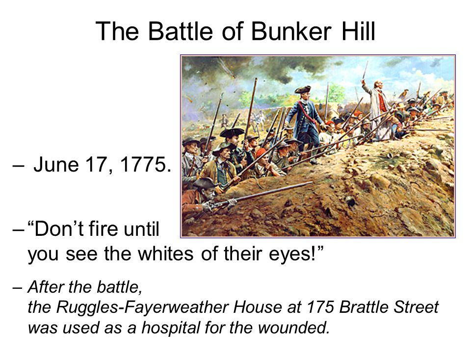 """The Battle of Bunker Hill – June 17, 1775. –""""Don't fire until you see the whites of their eyes!"""" –After the battle, the Ruggles-Fayerweather House at"""