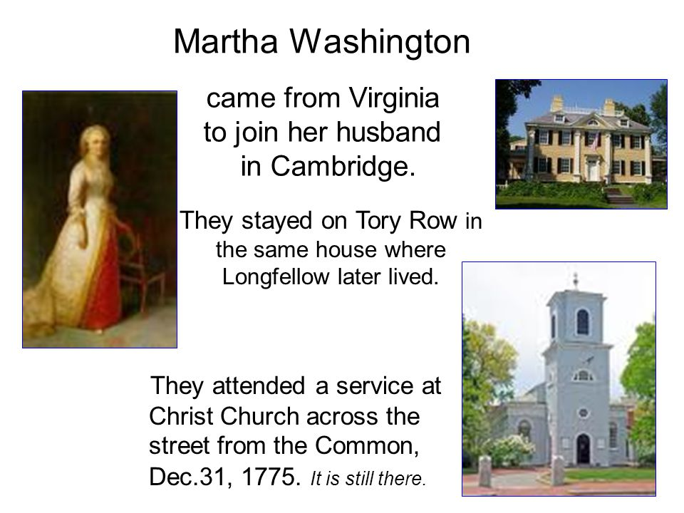 Martha Washington came from Virginia to join her husband in Cambridge. They attended a service at Christ Church across the street from the Common, Dec