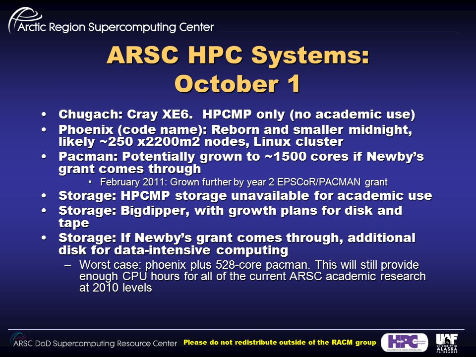 Please do not redistribute outside of the RACM group ARSC HPC Systems: October 1 Chugach: Cray XE6.