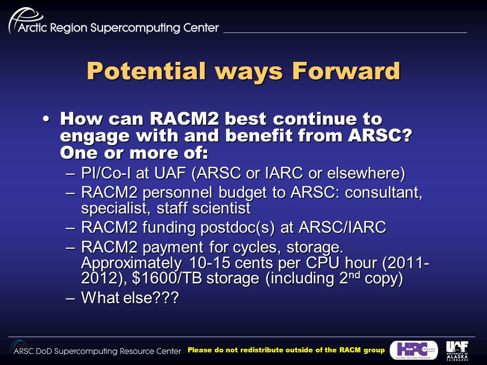 Please do not redistribute outside of the RACM group Potential ways Forward How can RACM2 best continue to engage with and benefit from ARSC.