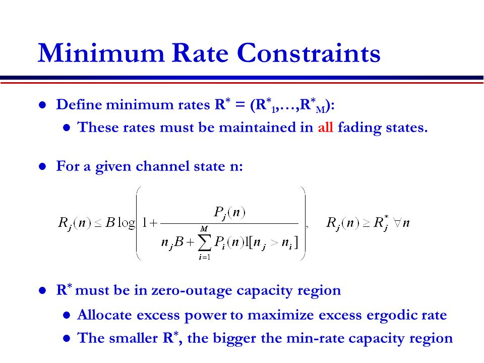 Minimum Rate Constraints Define minimum rates R * = (R * 1,…,R * M ): These rates must be maintained in all fading states.