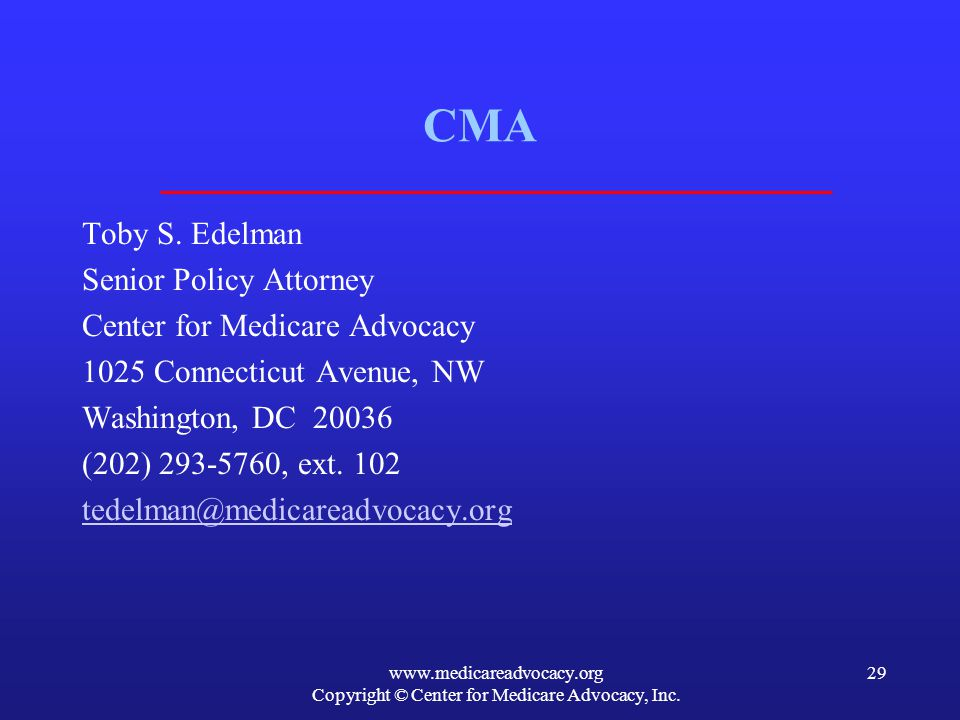 CMA Toby S. Edelman Senior Policy Attorney Center for Medicare Advocacy 1025 Connecticut Avenue, NW Washington, DC 20036 (202) 293-5760, ext. 102 tede